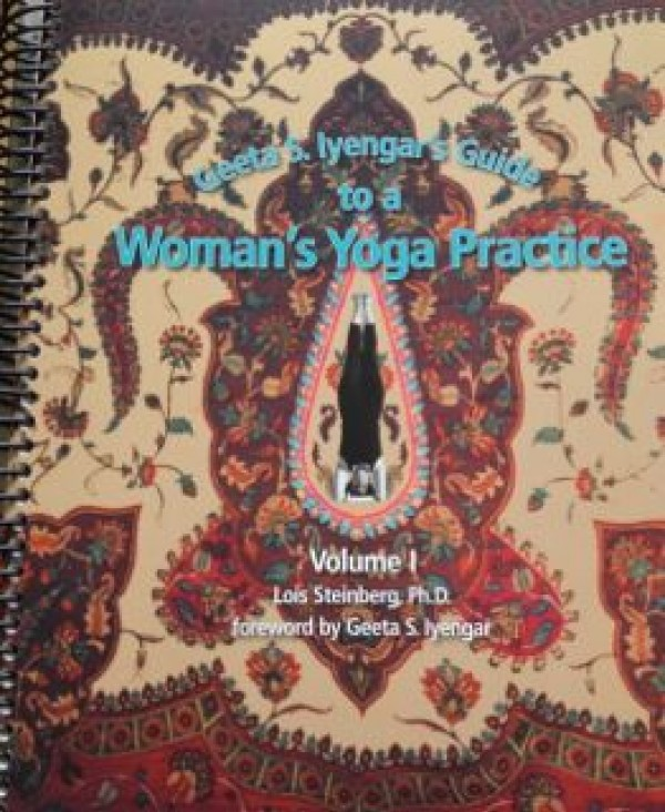 Geeta S. Iyengar's Guide to a Woman's Yoga Practice