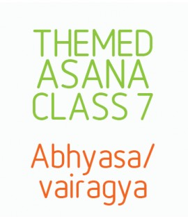 Themed Asana Classes- Class 7 - Abhyasa/ Vairagya - action, observation, dispassion