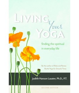 Living Your Yoga: Finding the Spiritual in everyday life.