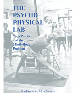 The Psychophysical Lab:  Yoga Practice & the Mind-Body problem.