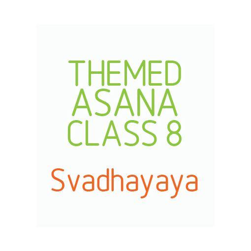 Themed Asana Classes- Class 8 - Svadhayaya