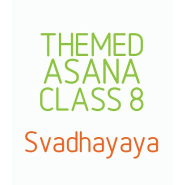 Themed Asana Classes- Class 8 - Svadhayaya