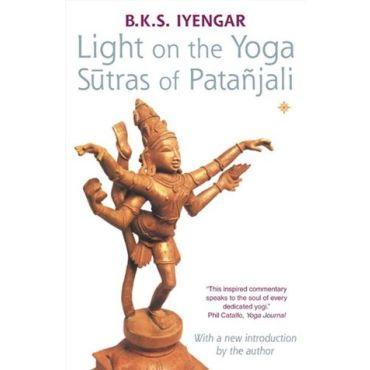 Light on the Yoga Sutras of Patanjali - BKS Iyengar